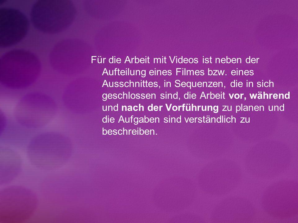 Für die Arbeit mit Videos ist neben der Aufteilung eines Filmes bzw. eines Ausschnittes, in Sequenzen, die in sich geschlossen sind, die Arbeit vor, w