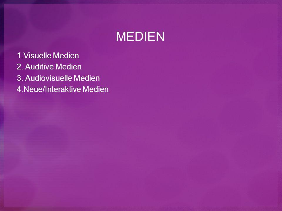 MEDIEN 1.Visuelle Medien 2. Auditive Medien 3. Audiovisuelle Medien 4.Neue/Interaktive Medien