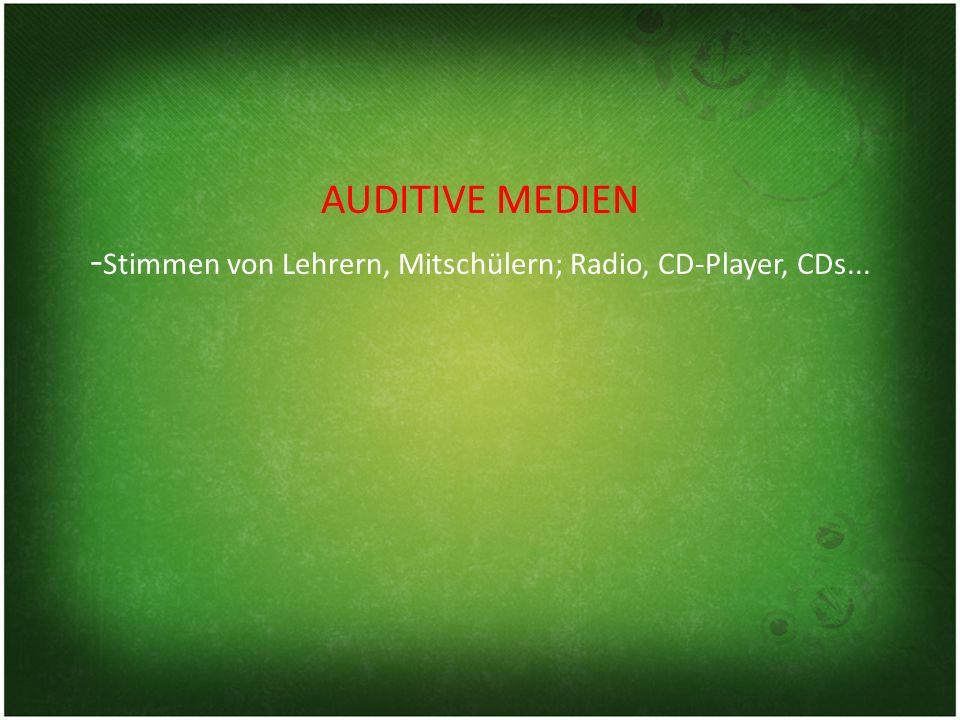 AUDITIVE MEDIEN - Stimmen von Lehrern, Mitschülern; Radio, CD-Player, CDs...