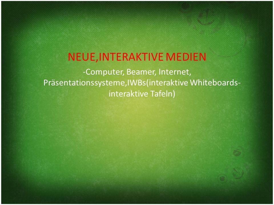 NEUE,INTERAKTIVE MEDIEN -Computer, Beamer, Internet, Präsentationssysteme,IWBs(interaktive Whiteboards- interaktive Tafeln)