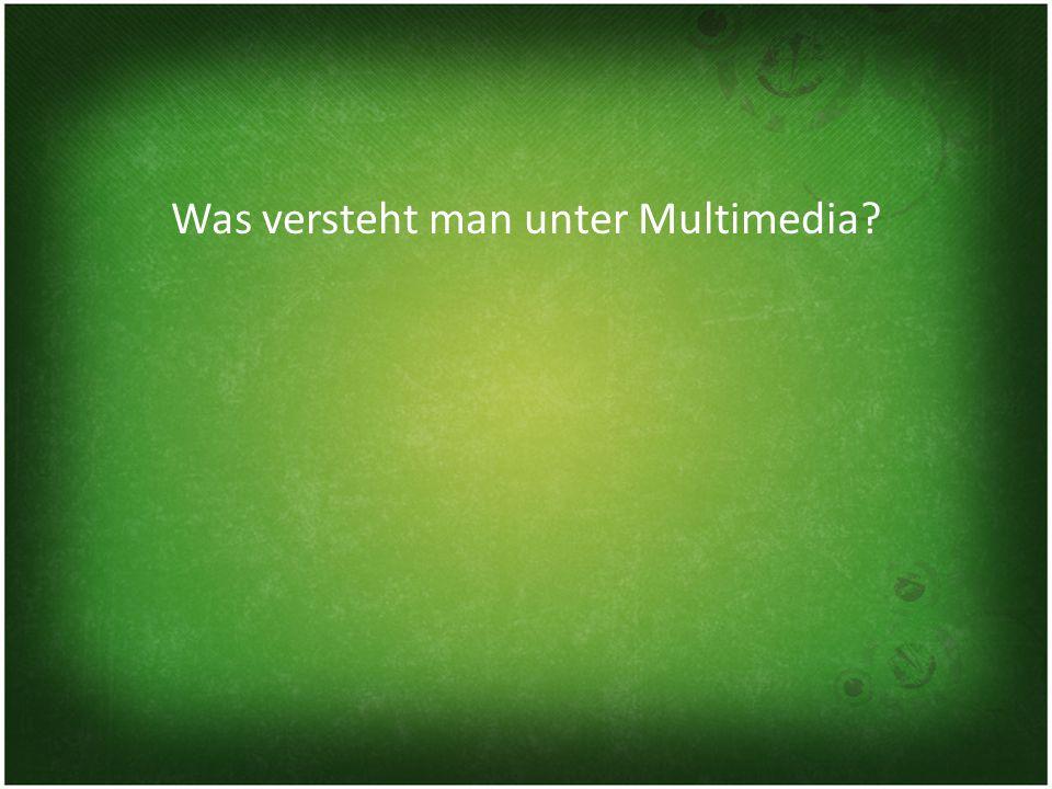 Was versteht man unter Multimedia?
