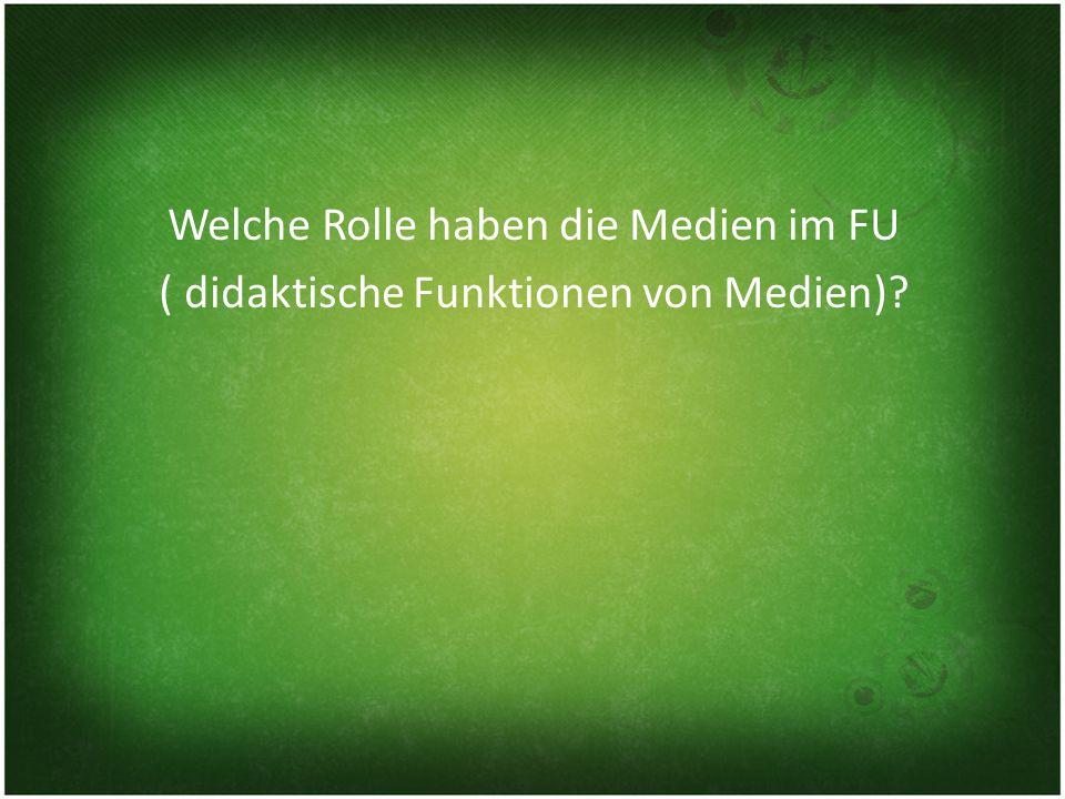 Welche Rolle haben die Medien im FU ( didaktische Funktionen von Medien)?