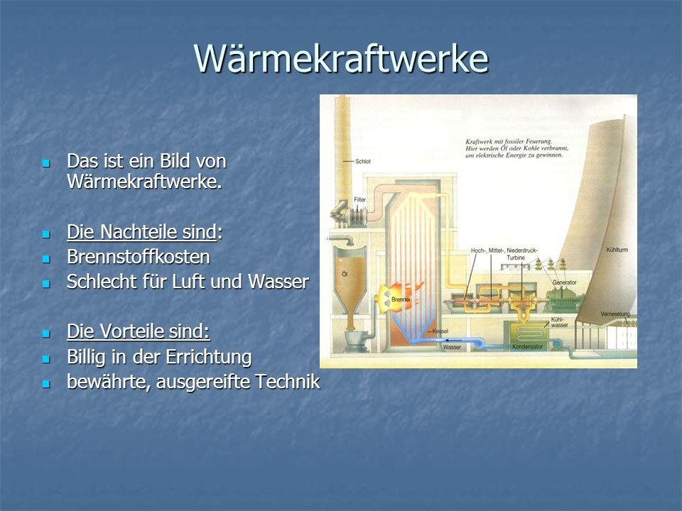 Wärmekraftwerke Das ist ein Bild von Wärmekraftwerke. Das ist ein Bild von Wärmekraftwerke. Die Nachteile sind: Die Nachteile sind: Brennstoffkosten B