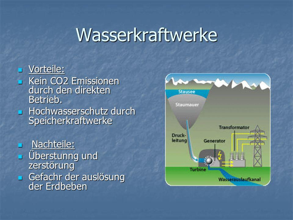 Wasserkraftwerke Vorteile: Vorteile: Kein CO2 Emissionen durch den direkten Betrieb. Kein CO2 Emissionen durch den direkten Betrieb. Hochwasserschutz