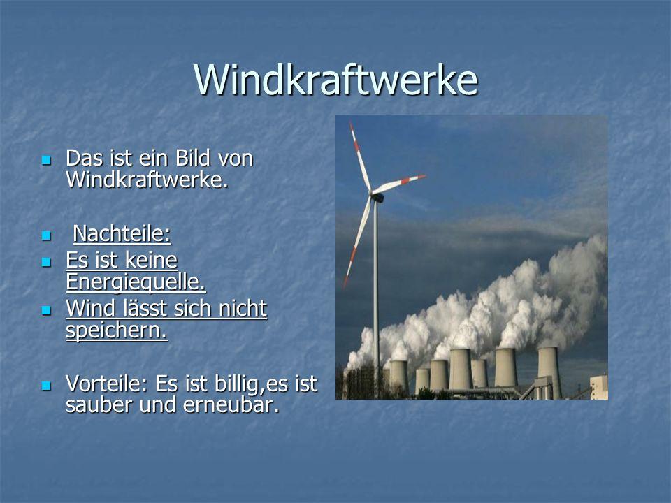 Windkraftwerke Das ist ein Bild von Windkraftwerke. Das ist ein Bild von Windkraftwerke. Nachteile: Nachteile: Es ist keine Energiequelle. Es ist kein