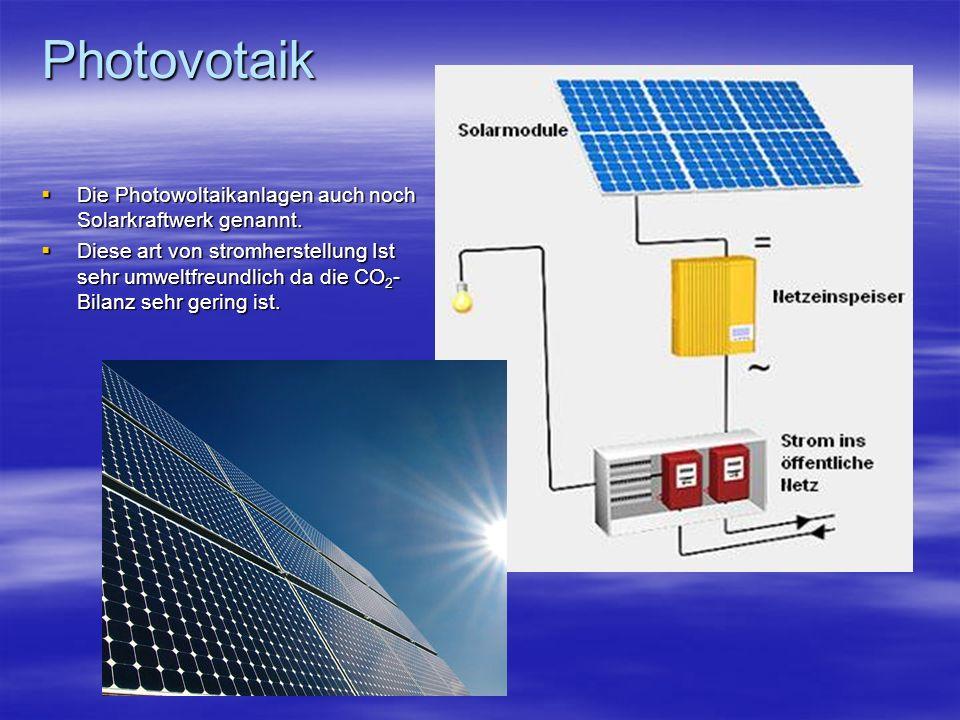 Photovotaik Die Photowoltaikanlagen auch noch Solarkraftwerk genannt. Die Photowoltaikanlagen auch noch Solarkraftwerk genannt. Diese art von stromher