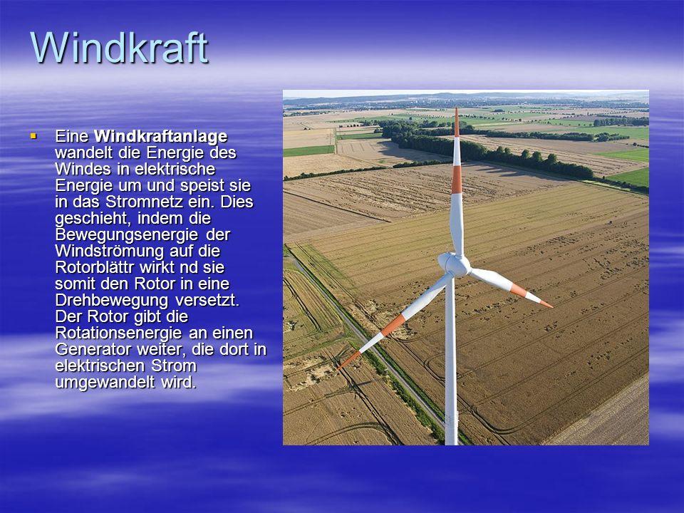Windkraft Eine Windkraftanlage wandelt die Energie des Windes in elektrische Energie um und speist sie in das Stromnetz ein. Dies geschieht, indem die