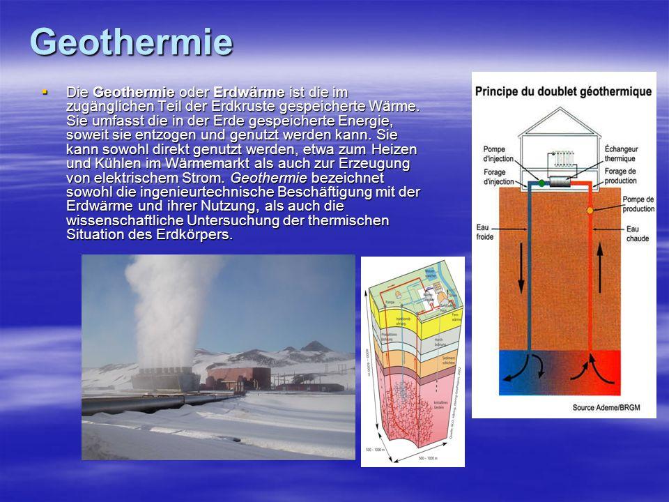 Geothermie Die Geothermie oder Erdwärme ist die im zugänglichen Teil der Erdkruste gespeicherte Wärme. Sie umfasst die in der Erde gespeicherte Energi