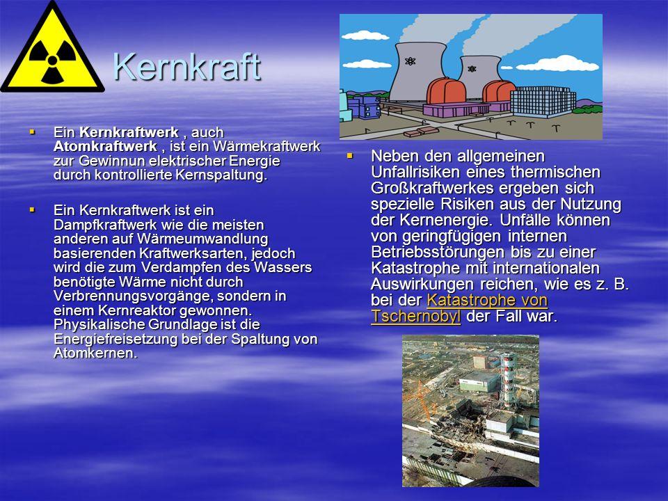Kernkraft Kernkraft Ein Kernkraftwerk, auch Atomkraftwerk, ist ein Wärmekraftwerk zur Gewinnun elektrischer Energie durch kontrollierte Kernspaltung.