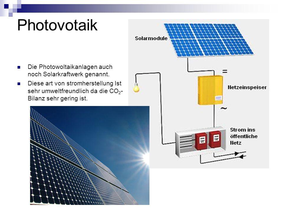 Photovotaik Die Photowoltaikanlagen auch noch Solarkraftwerk genannt. Diese art von stromherstellung Ist sehr umweltfreundlich da die CO 2 - Bilanz se