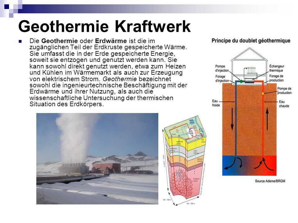 Geothermie Kraftwerk Die Geothermie oder Erdwärme ist die im zugänglichen Teil der Erdkruste gespeicherte Wärme. Sie umfasst die in der Erde gespeiche