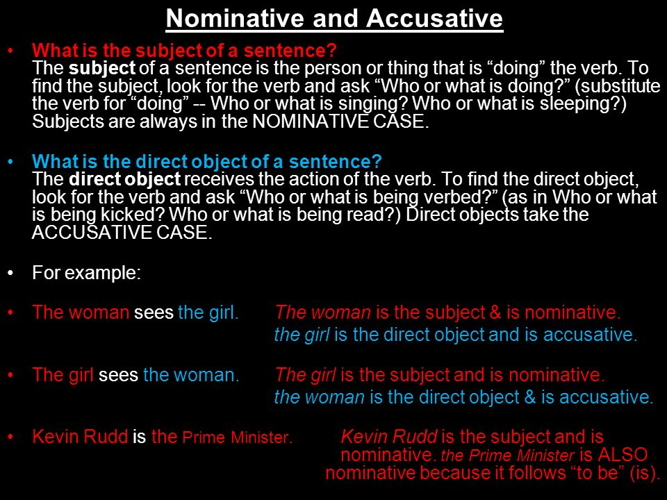 Nominative and Accusative What is the subject of a sentence? The subject of a sentence is the person or thing that is doing the verb. To find the subj