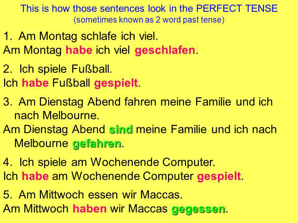 This is how those sentences look in the PERFECT TENSE (sometimes known as 2 word past tense) 1.