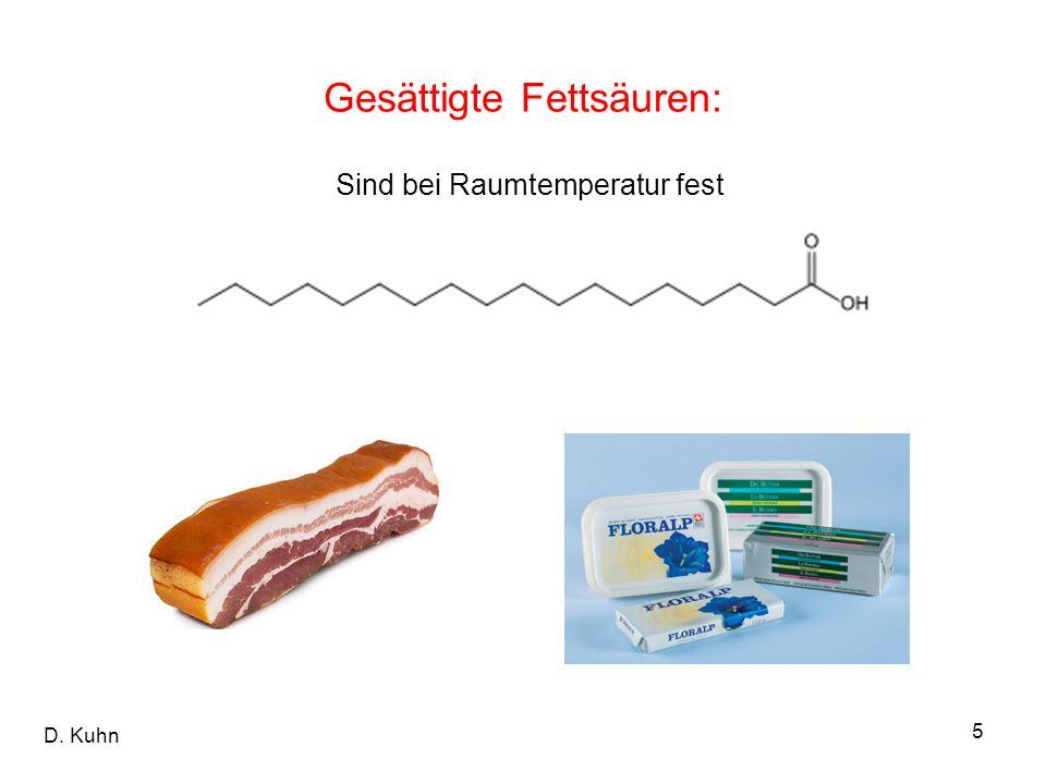 D. Kuhn 5 Gesättigte Fettsäuren: Sind bei Raumtemperatur fest