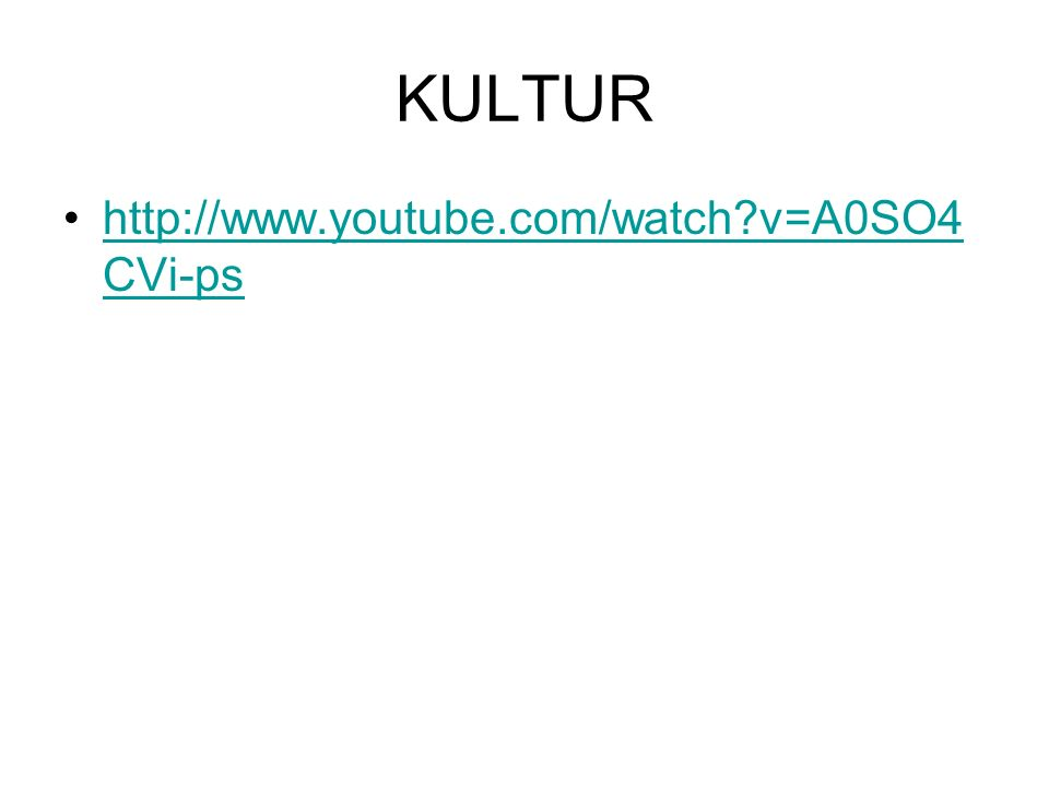 KULTUR http://www.youtube.com/watch?v=A0SO4 CVi-pshttp://www.youtube.com/watch?v=A0SO4 CVi-ps