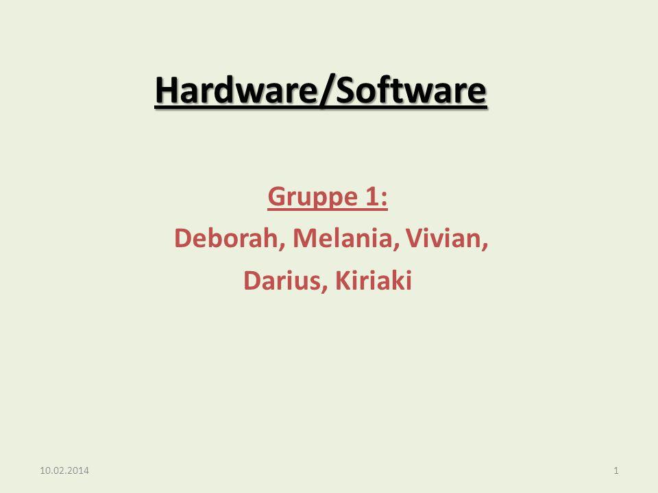 Hardware/Software Gruppe 1: Deborah, Melania, Vivian, Darius, Kiriaki 10.02.20141