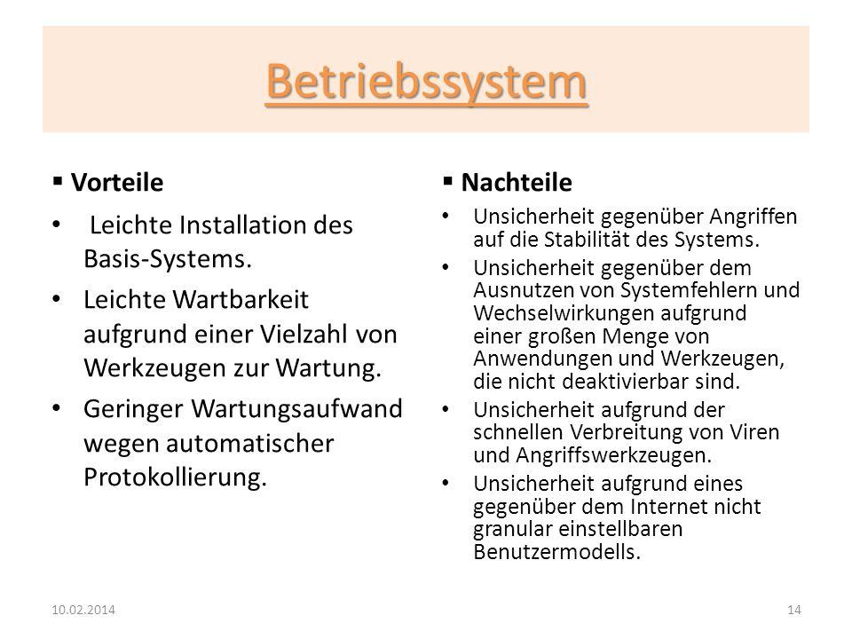 Betriebssystem Vorteile Leichte Installation des Basis-Systems. Leichte Wartbarkeit aufgrund einer Vielzahl von Werkzeugen zur Wartung. Geringer Wartu