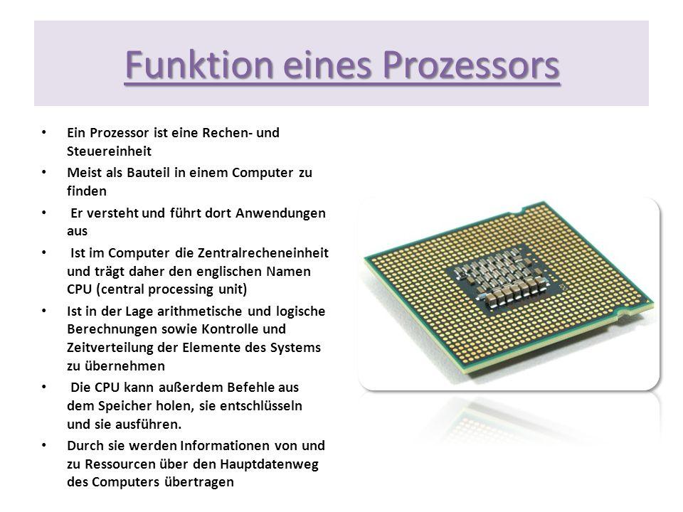 Funktion eines Prozessors Ein Prozessor ist eine Rechen- und Steuereinheit Meist als Bauteil in einem Computer zu finden Er versteht und führt dort An