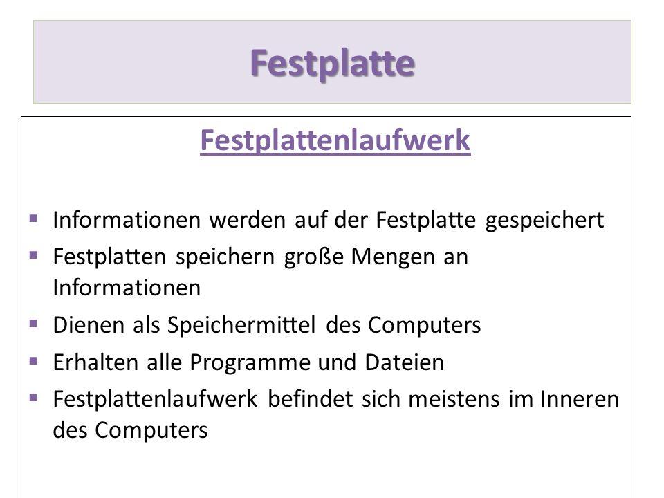 Festplatte Festplattenlaufwerk Informationen werden auf der Festplatte gespeichert Festplatten speichern große Mengen an Informationen Dienen als Spei