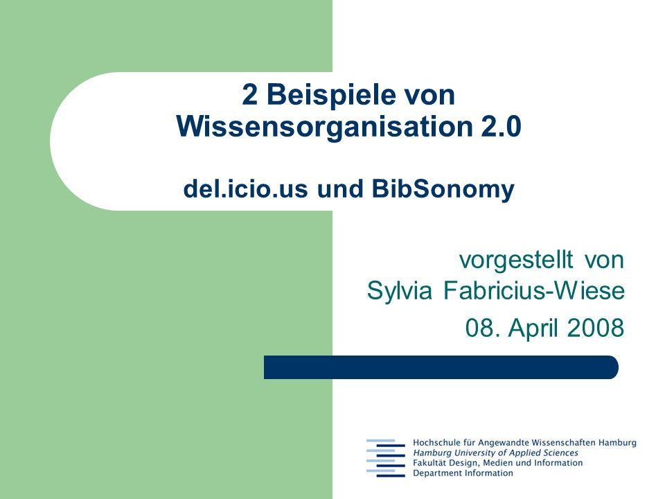 2 Beispiele von Wissensorganisation 2.0 del.icio.us und BibSonomy vorgestellt von Sylvia Fabricius-Wiese 08. April 2008