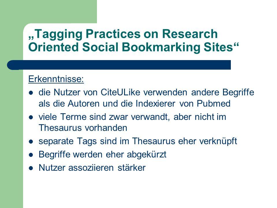 Tagging Practices on Research Oriented Social Bookmarking Sites Erkenntnisse: die Nutzer von CiteULike verwenden andere Begriffe als die Autoren und d