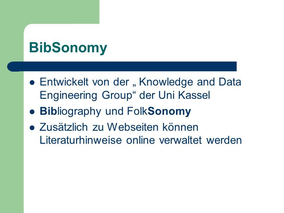 BibSonomy Entwickelt von der Knowledge and Data Engineering Group der Uni Kassel Bibliography und FolkSonomy Zusätzlich zu Webseiten können Literaturh