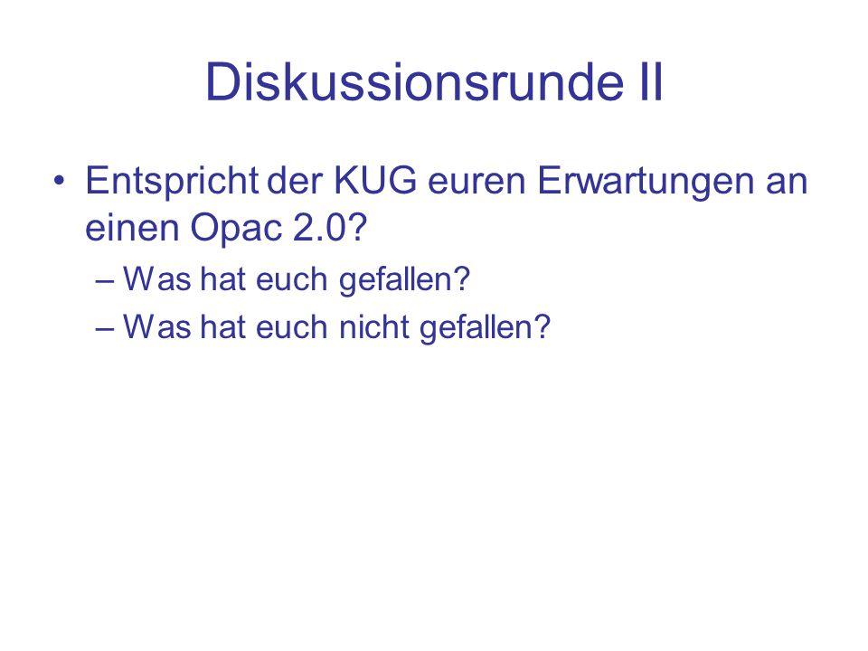 Diskussionsrunde II Entspricht der KUG euren Erwartungen an einen Opac 2.0.