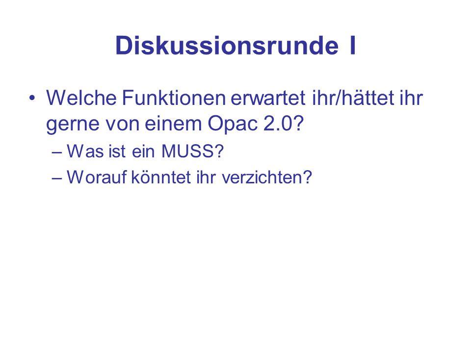 Diskussionsrunde I Welche Funktionen erwartet ihr/hättet ihr gerne von einem Opac 2.0.