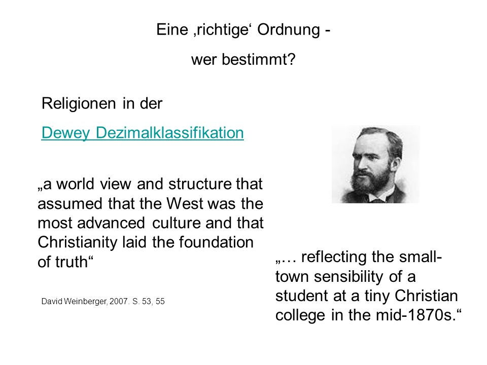 Eine richtige Ordnung - wer bestimmt? Religionen in der Dewey Dezimalklassifikation a world view and structure that assumed that the West was the most