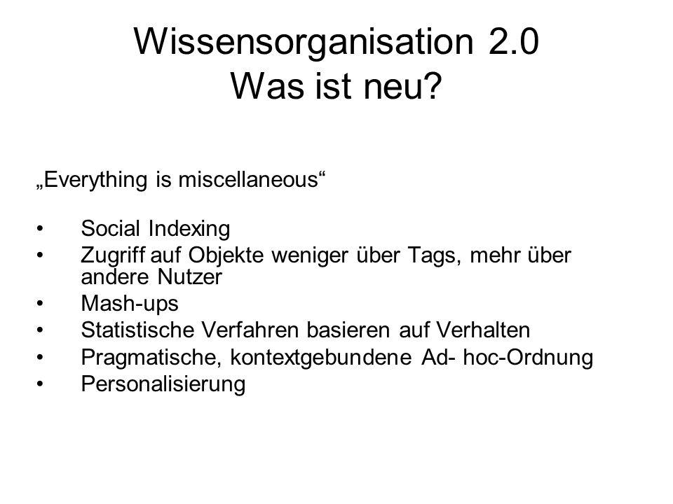 Wissensorganisation 2.0 Was ist neu? Everything is miscellaneous Social Indexing Zugriff auf Objekte weniger über Tags, mehr über andere Nutzer Mash-u