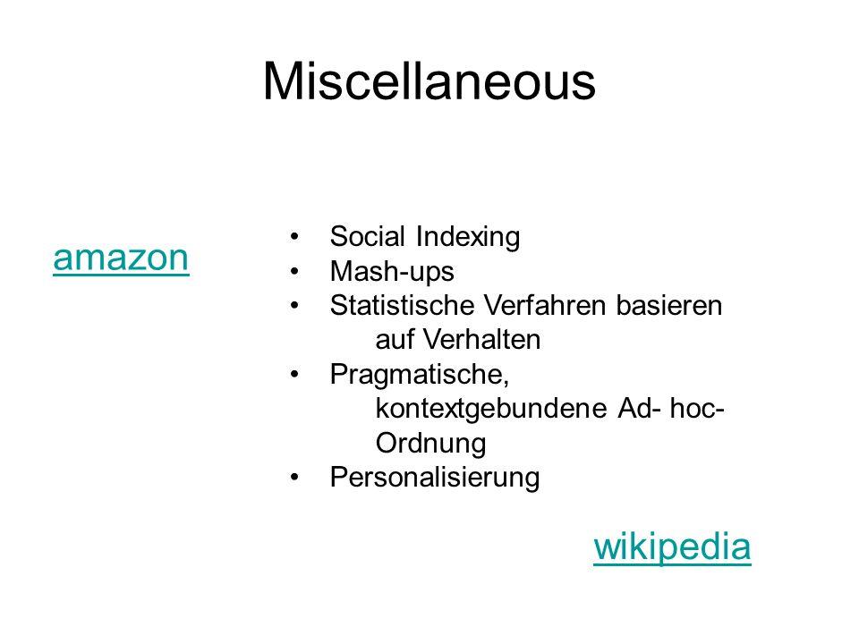 Miscellaneous amazon Social Indexing Mash-ups Statistische Verfahren basieren auf Verhalten Pragmatische, kontextgebundene Ad- hoc- Ordnung Personalisierung wikipedia