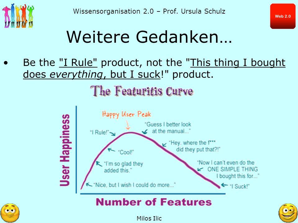 Wissensorganisation 2.0 – Prof. Ursula Schulz Weitere Gedanken… Milos Ilic Be the