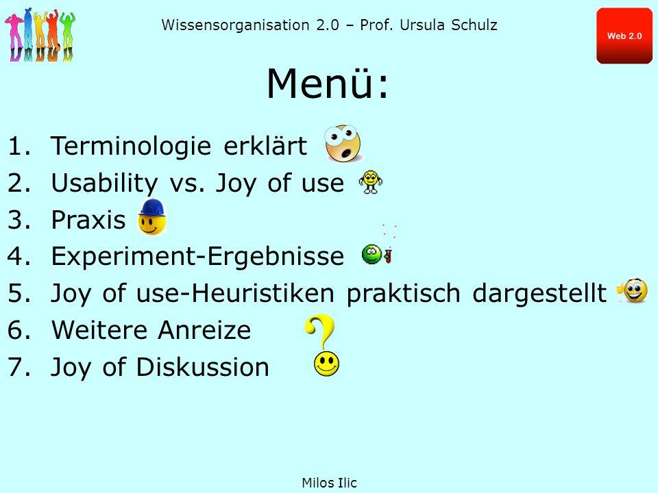 Wissensorganisation 2.0 – Prof. Ursula Schulz Menü: 1.Terminologie erklärt 2.Usability vs. Joy of use 3.Praxis 4.Experiment-Ergebnisse 5.Joy of use-He