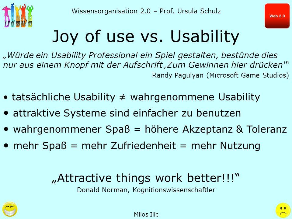 Wissensorganisation 2.0 – Prof. Ursula Schulz Joy of use vs. Usability Würde ein Usability Professional ein Spiel gestalten, bestünde dies nur aus ein