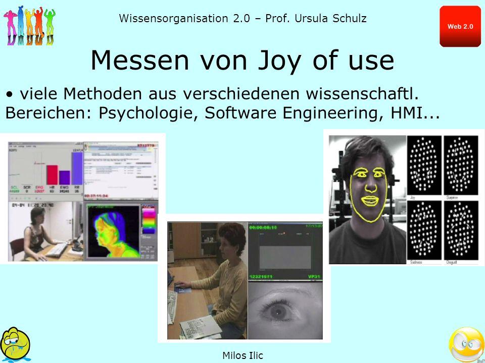 Wissensorganisation 2.0 – Prof. Ursula Schulz Messen von Joy of use viele Methoden aus verschiedenen wissenschaftl. Bereichen: Psychologie, Software E