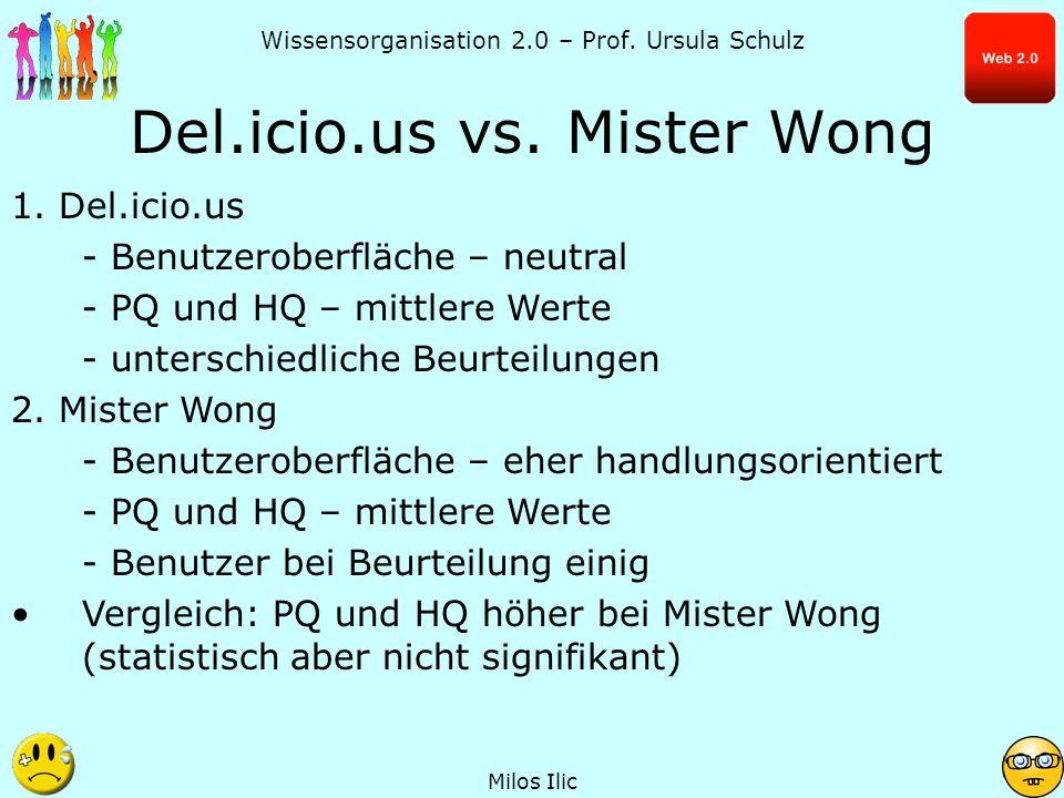 Wissensorganisation 2.0 – Prof. Ursula Schulz Del.icio.us vs. Mister Wong Milos Ilic 1. Del.icio.us - Benutzeroberfläche – neutral - PQ und HQ – mittl