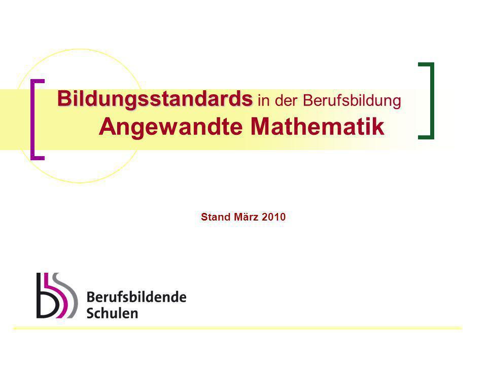 Bildungsstandards Bildungsstandards in der Berufsbildung Angewandte Mathematik Stand März 2010
