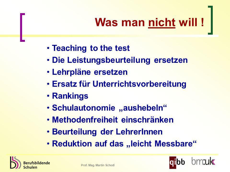 Prof. Mag. Martin Schodl Was man nicht will ! Teaching to the test Die Leistungsbeurteilung ersetzen Lehrpläne ersetzen Ersatz für Unterrichtsvorberei