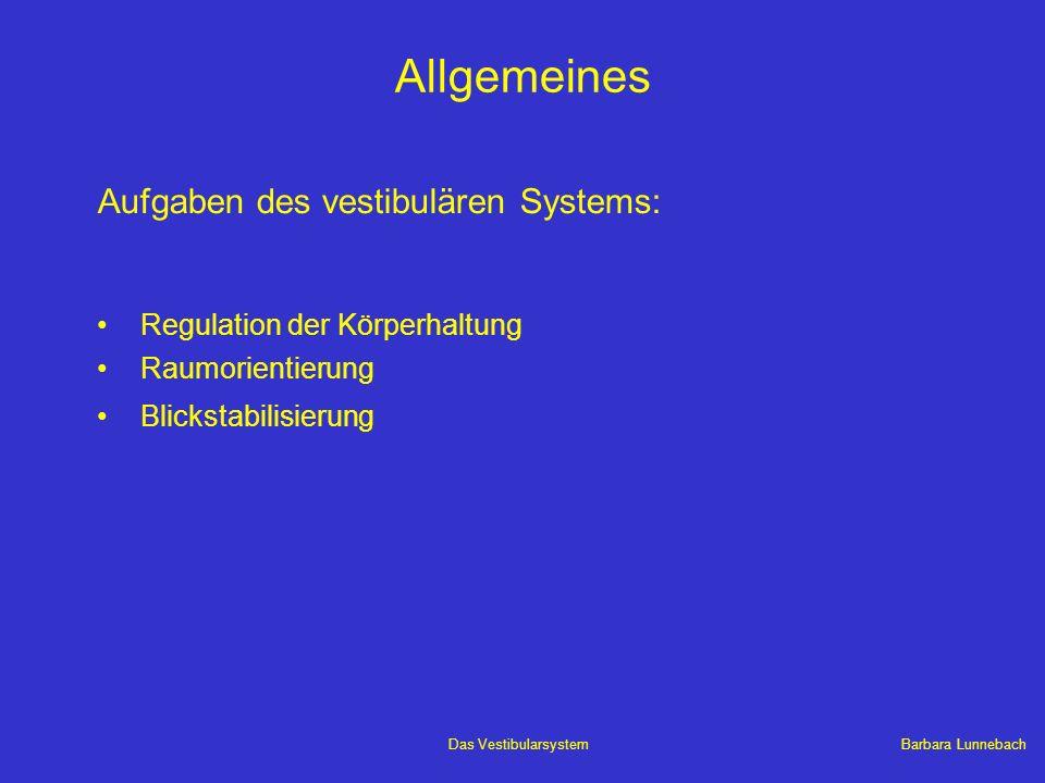 Barbara LunnebachDas Vestibularsystem Regulation der Körperhaltung Raumorientierung Blickstabilisierung Allgemeines Aufgaben des vestibulären Systems: