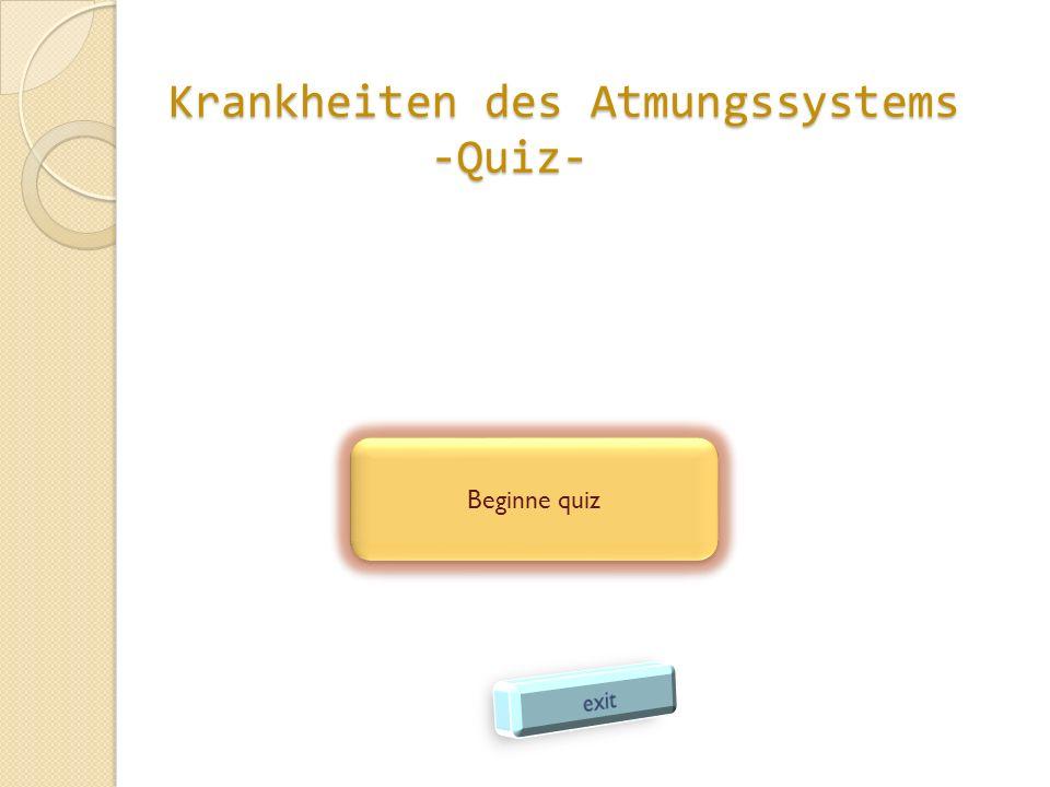Krankheiten des Atmungssystems -Quiz- Beginne quiz