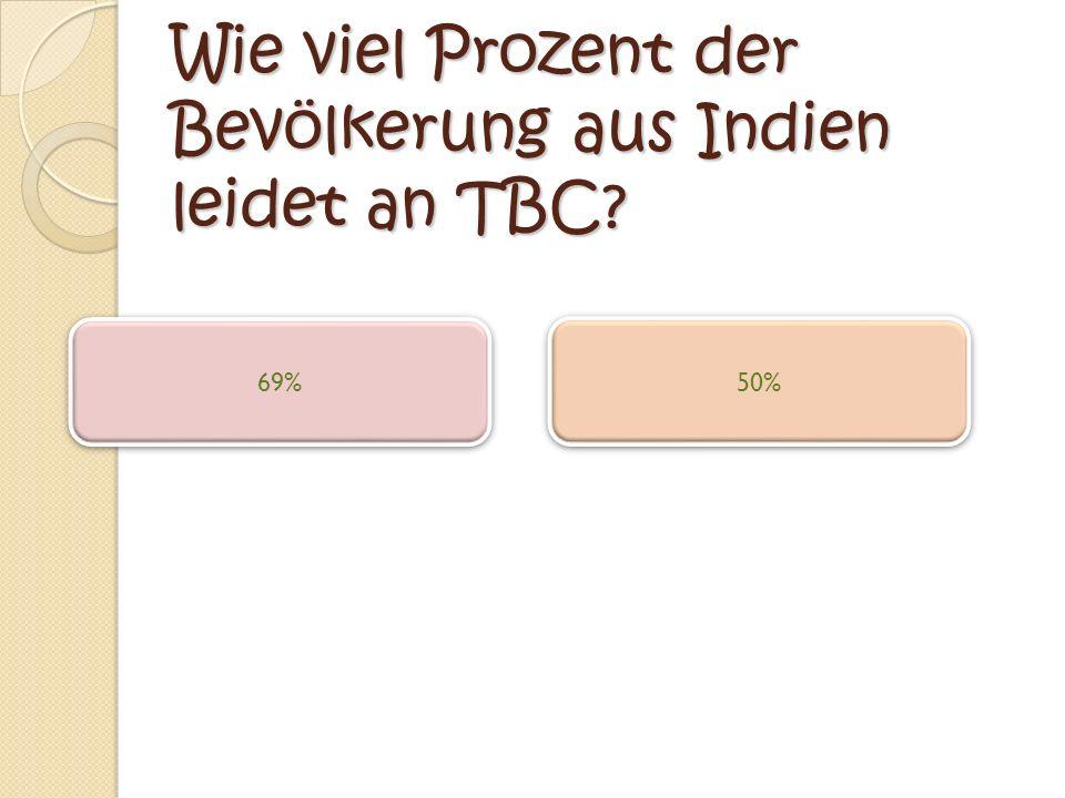 Wie viel Prozent der Bevölkerung aus Indien leidet an TBC? 69% 50%