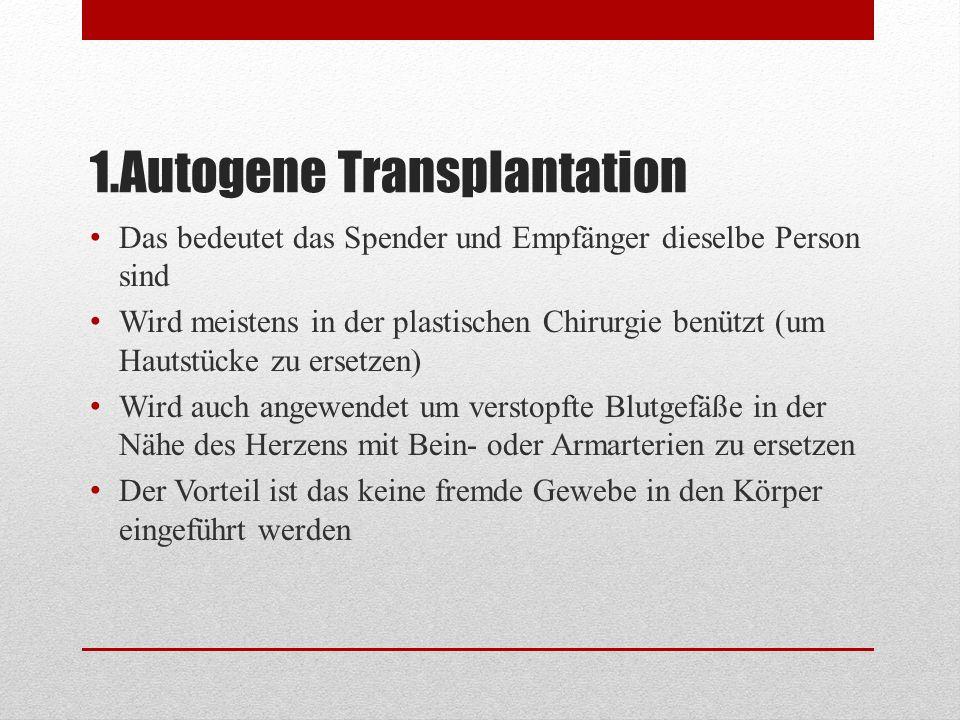 2.Allogene Transplantation Hier werden gesunde Organe von einer Person zu einer anderen gegeben Man muss hier immer testen ob die zwei Personen kompatibel sind Organe kann mann als Ganzes (von verstorbenen Donatoren) oder als Teile (zum Beispiel bei der Leber) Es gibt immer das Risiko, dass das Organ nicht akzeptiert wird
