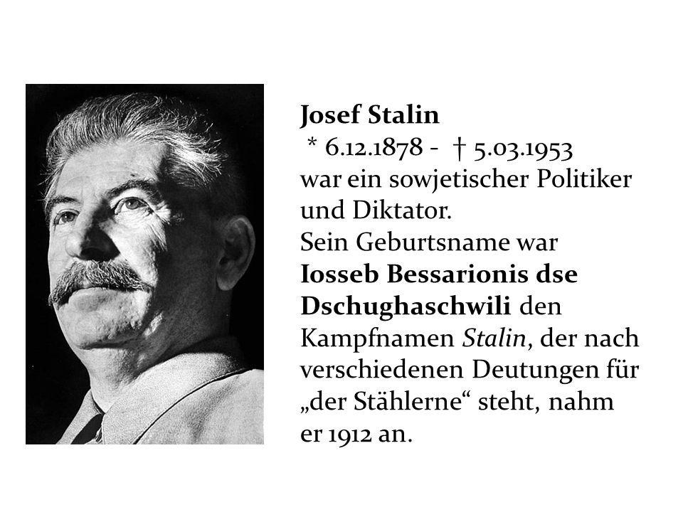 Josef Stalin * 6.12.1878 - 5.03.1953 war ein sowjetischer Politiker und Diktator. Sein Geburtsname war Iosseb Bessarionis dse Dschughaschwili den Kamp