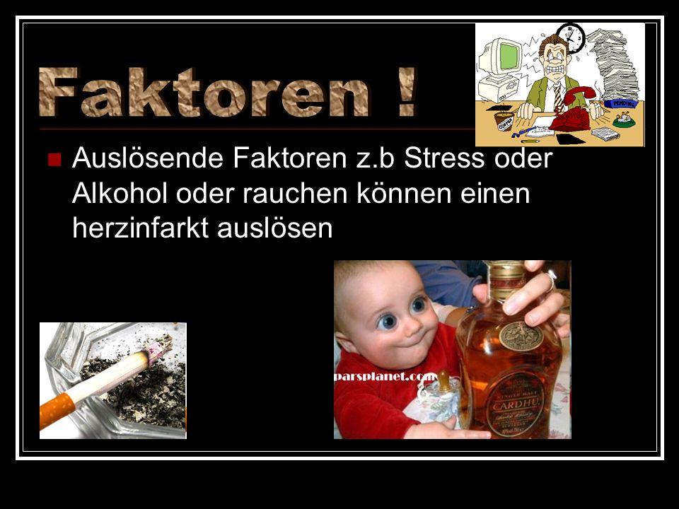 ! Auslösende Faktoren z.b Stress oder Alkohol oder rauchen können einen herzinfarkt auslösen