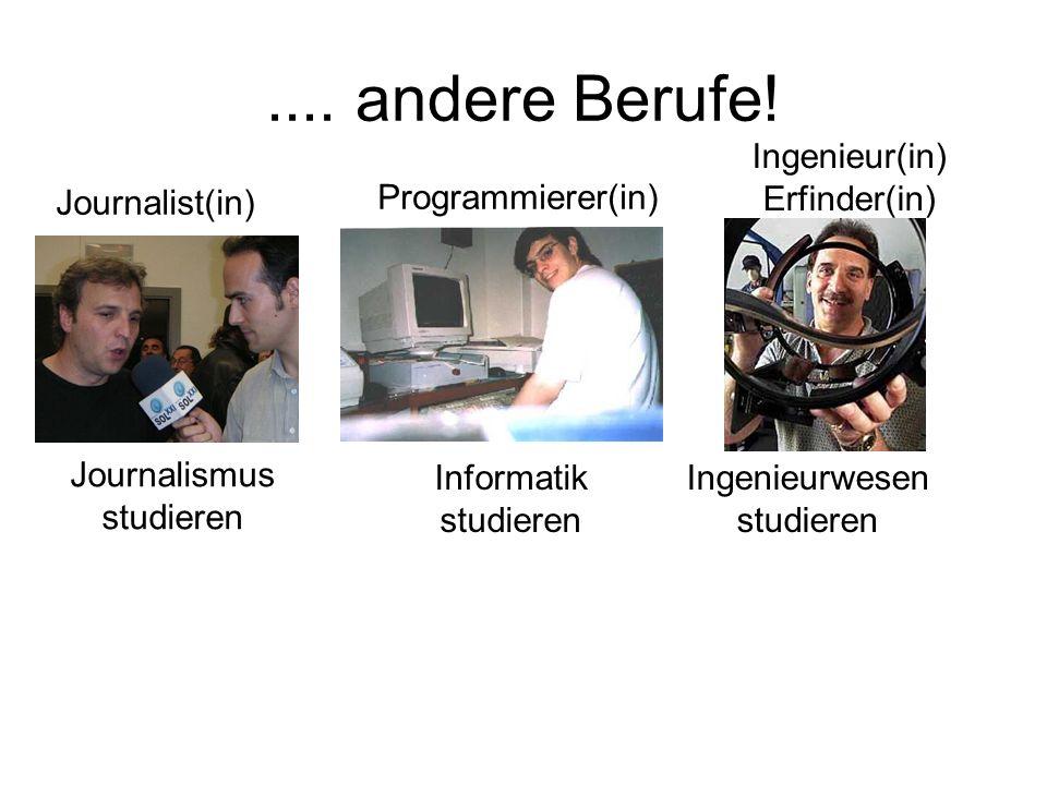 .... andere Berufe! Journalist(in) Journalismus studieren Programmierer(in) Informatik studieren Ingenieur(in) Erfinder(in) Ingenieurwesen studieren