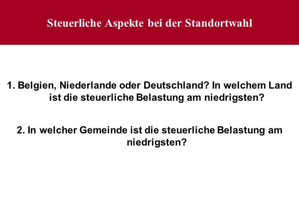 Steuerliche Aspekte bei der Standortwahl 1. Belgien, Niederlande oder Deutschland.