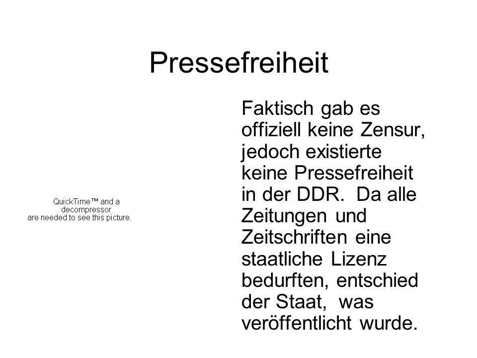 Pressefreiheit Faktisch gab es offiziell keine Zensur, jedoch existierte keine Pressefreiheit in der DDR. Da alle Zeitungen und Zeitschriften eine sta