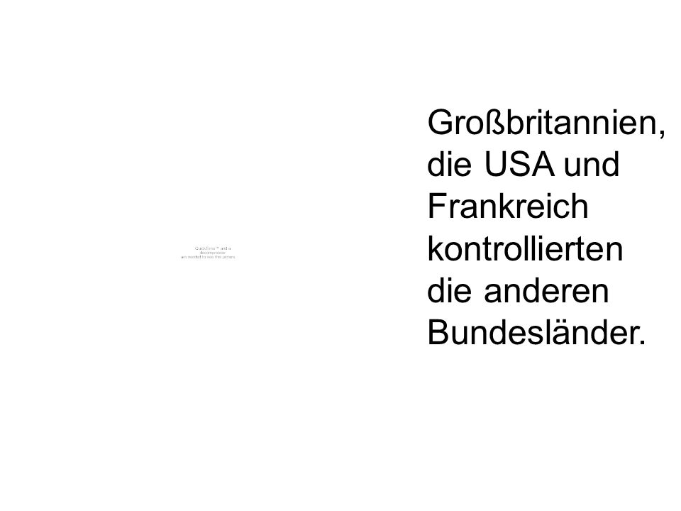 Großbritannien, die USA und Frankreich kontrollierten die anderen Bundesländer.