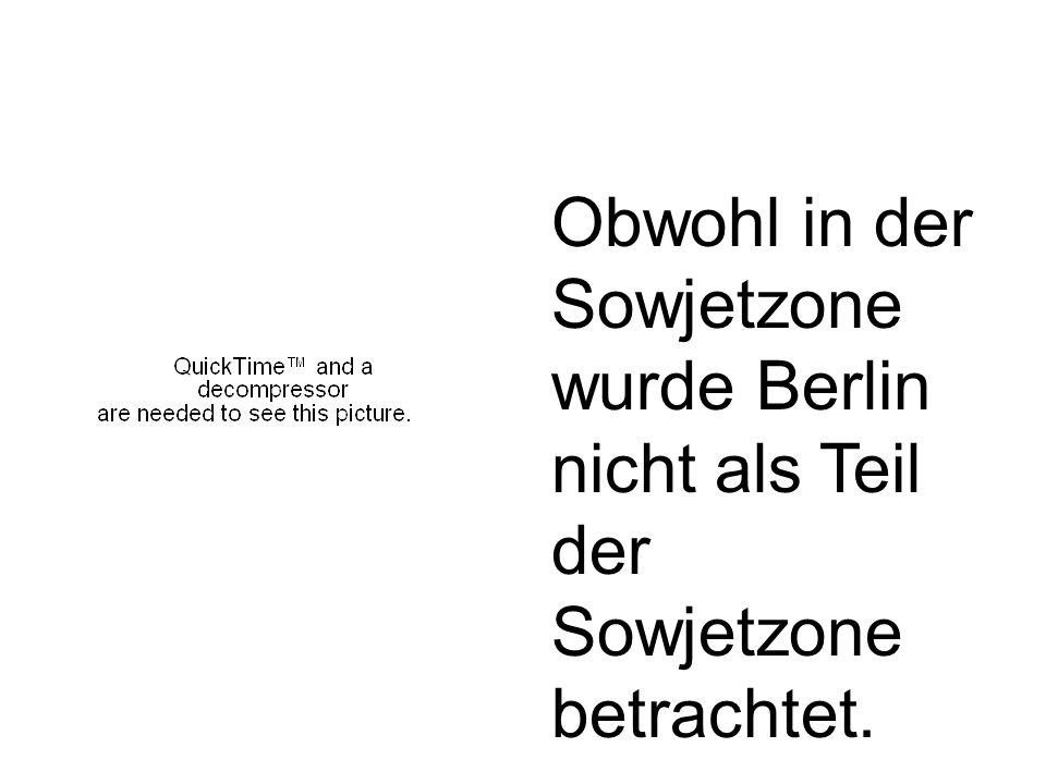 Die Zonen der USA, Großbritanniens und Frankreichs wurden vereinigt und wurden West- Berlin.