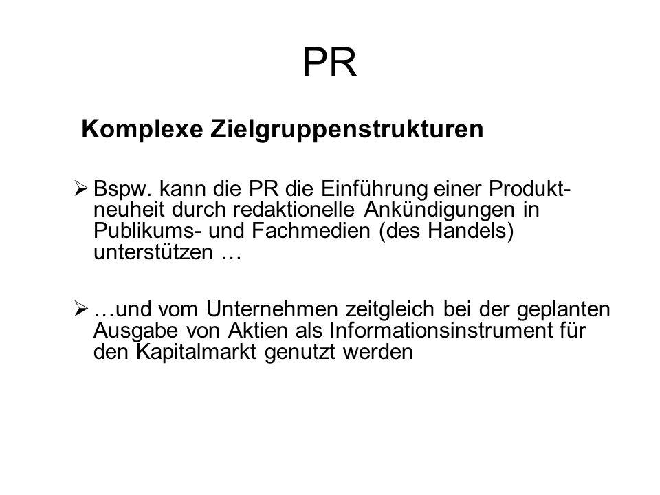 PR Komplexe Zielgruppenstrukturen Bspw. kann die PR die Einführung einer Produkt- neuheit durch redaktionelle Ankündigungen in Publikums- und Fachmedi